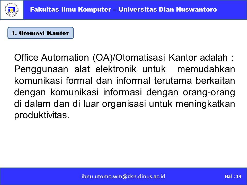 4. Otomasi Kantor ibnu.utomo.wm@dsn.dinus.ac.id Fakultas Ilmu Komputer – Universitas Dian Nuswantoro Hal : 14 Office Automation (OA)/Otomatisasi Kanto