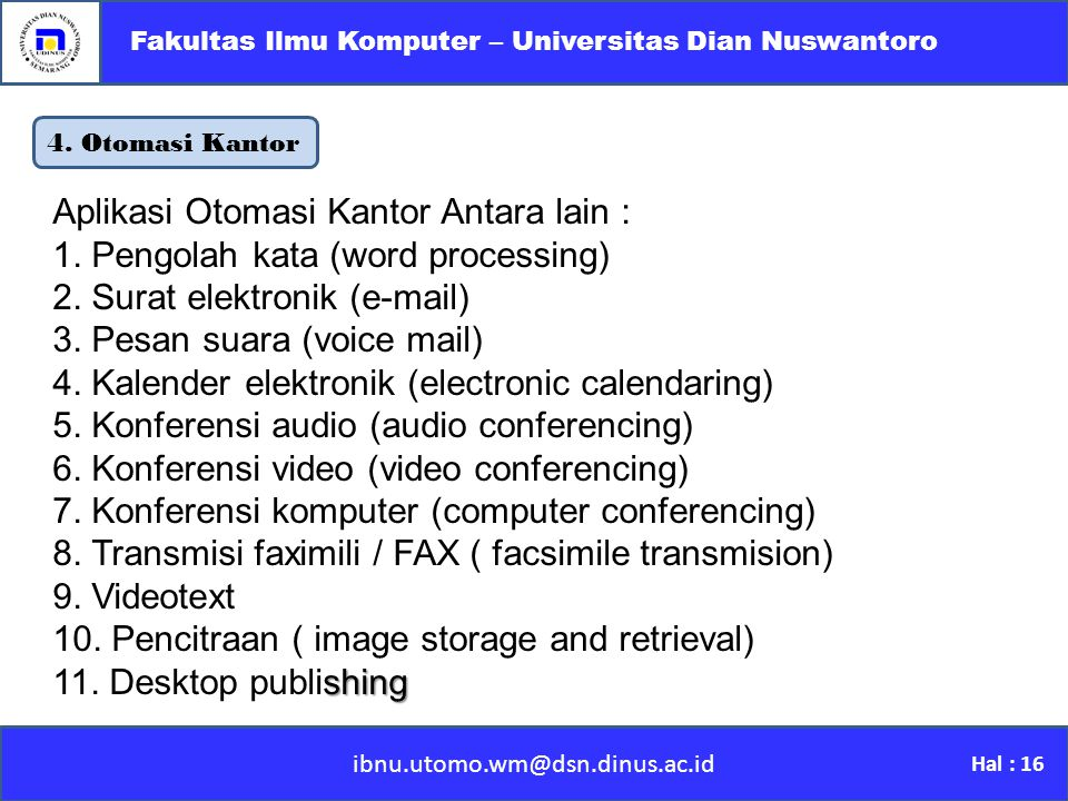 4. Otomasi Kantor ibnu.utomo.wm@dsn.dinus.ac.id Fakultas Ilmu Komputer – Universitas Dian Nuswantoro Hal : 16 Aplikasi Otomasi Kantor Antara lain : 1.