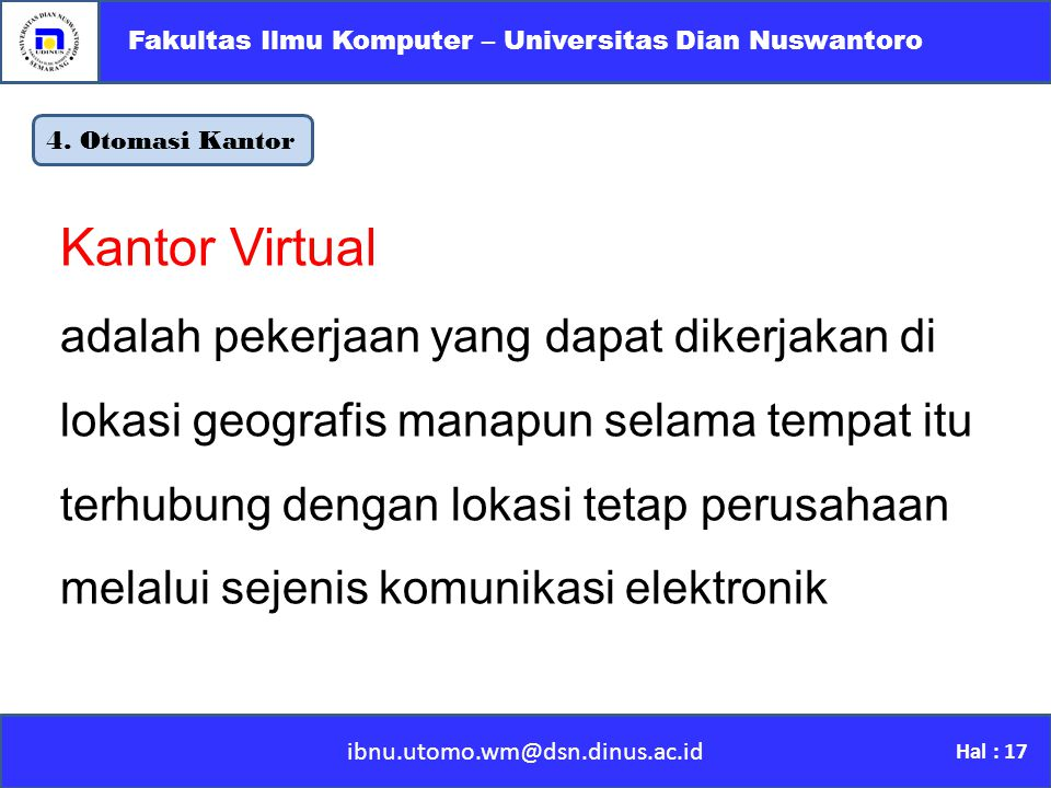 4. Otomasi Kantor ibnu.utomo.wm@dsn.dinus.ac.id Fakultas Ilmu Komputer – Universitas Dian Nuswantoro Hal : 17 Kantor Virtual adalah pekerjaan yang dap