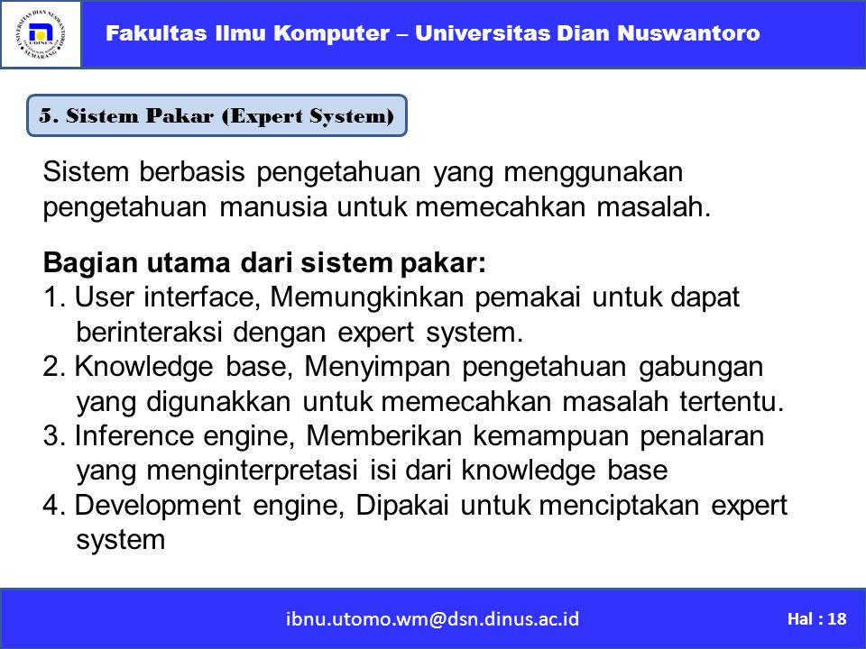 5. Sistem Pakar (Expert System) ibnu.utomo.wm@dsn.dinus.ac.id Fakultas Ilmu Komputer – Universitas Dian Nuswantoro Hal : 18 Sistem berbasis pengetahua