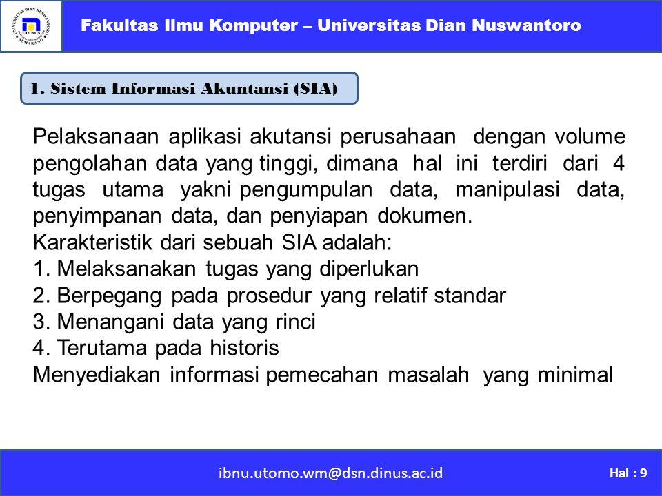 1. Sistem Informasi Akuntansi (SIA) ibnu.utomo.wm@dsn.dinus.ac.id Fakultas Ilmu Komputer – Universitas Dian Nuswantoro Hal : 9 Pelaksanaan aplikasi ak