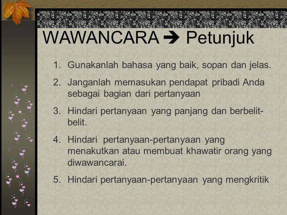 WAWANCARA  Petunjuk 1.Gunakanlah bahasa yang baik, sopan dan jelas.