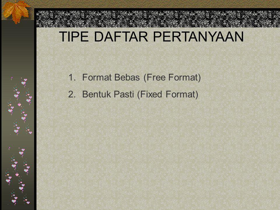 TIPE DAFTAR PERTANYAAN 1.Format Bebas (Free Format) 2.Bentuk Pasti (Fixed Format)