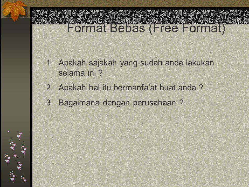 Format Bebas (Free Format) 1.Apakah sajakah yang sudah anda lakukan selama ini .