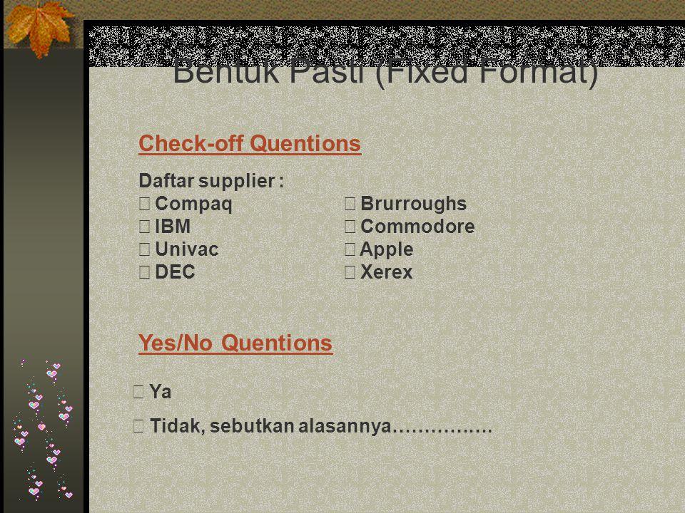 Bentuk Pasti (Fixed Format) Daftar supplier :  Compaq  Brurroughs  IBM  Commodore  Univac  Apple  DEC  Xerex Check-off Quentions Yes/No Quentions ð Ya ð Tidak, sebutkan alasannya…………….