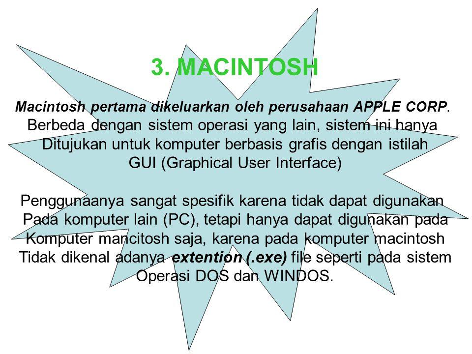 3.MACINTOSH Macintosh pertama dikeluarkan oleh perusahaan APPLE CORP.