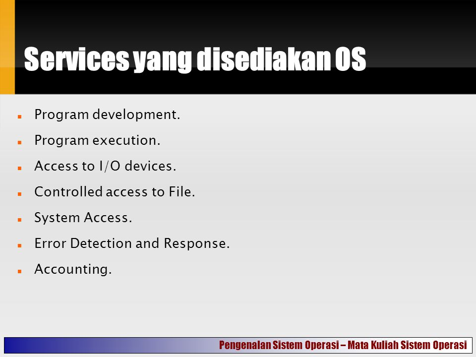 Services yang disediakan OS Program development. Program execution.