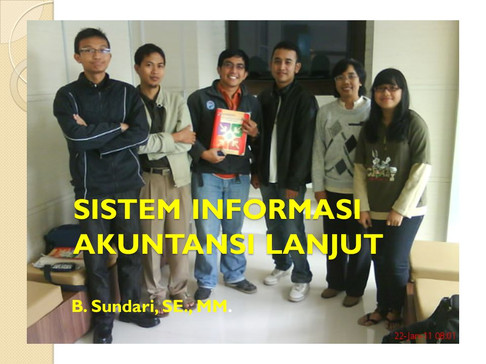 SISTEM INFORMASI AKUNTANSI LANJUT B. Sundari, SE., MM.