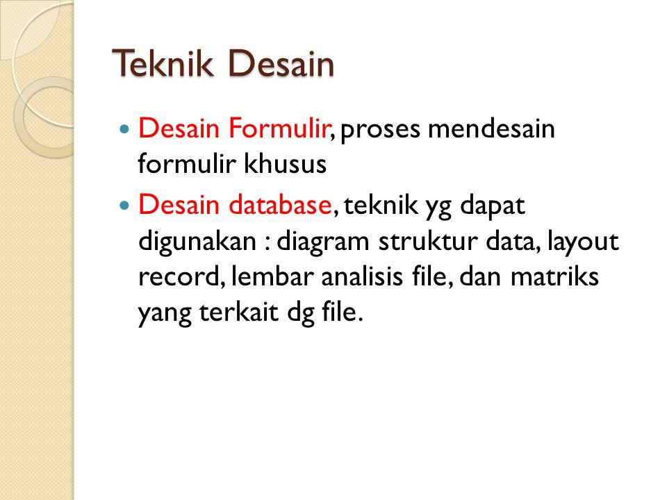 Teknik Desain Desain Formulir, proses mendesain formulir khusus Desain database, teknik yg dapat digunakan : diagram struktur data, layout record, lem