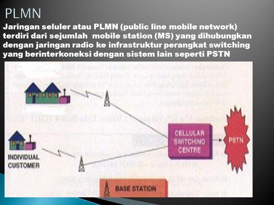 Jaringan seluler atau PLMN (public line mobile network) terdiri dari sejumlah mobile station (MS) yang dihubungkan dengan jaringan radio ke infrastruk