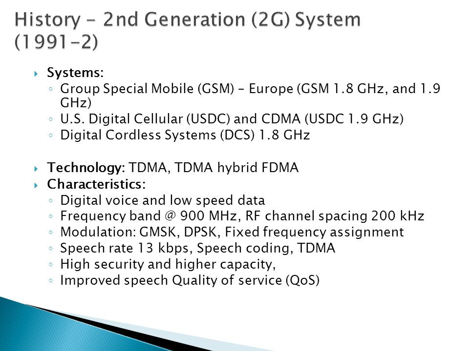  Systems: ◦ Group Special Mobile (GSM) – Europe (GSM 1.8 GHz, and 1.9 GHz) ◦ U.S.