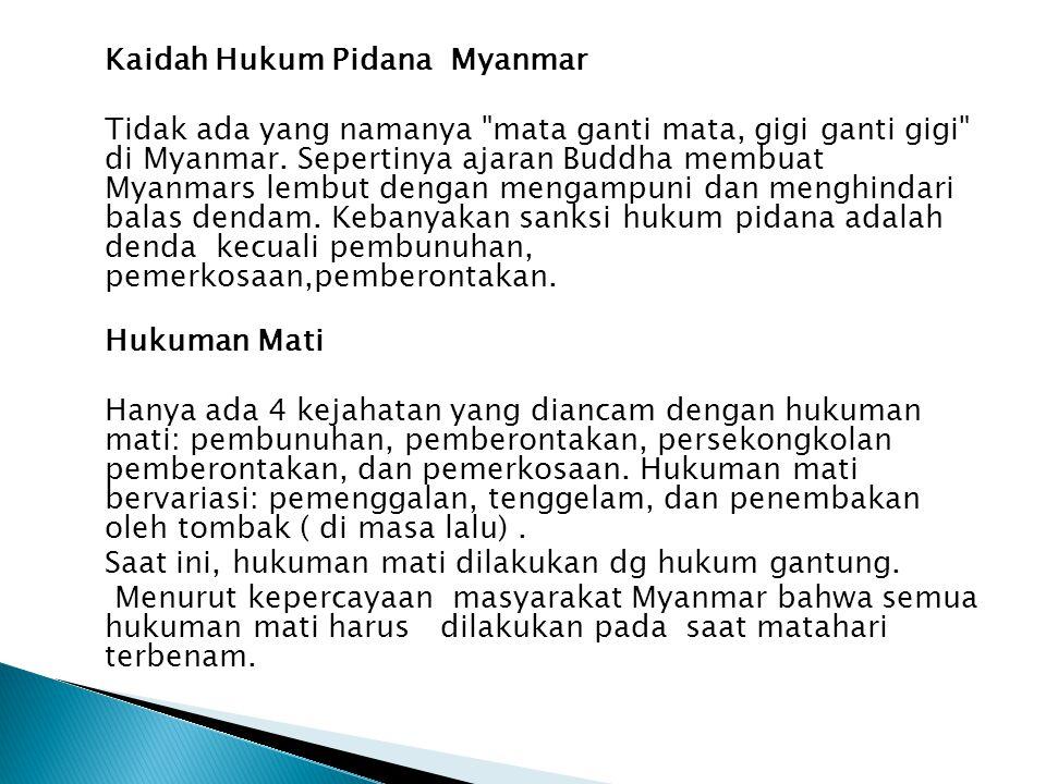 Kaidah Hukum Pidana Myanmar Tidak ada yang namanya mata ganti mata, gigi ganti gigi di Myanmar.