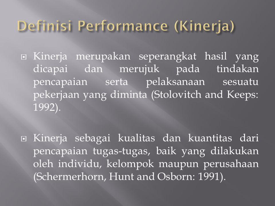  Kinerja merupakan seperangkat hasil yang dicapai dan merujuk pada tindakan pencapaian serta pelaksanaan sesuatu pekerjaan yang diminta (Stolovitch and Keeps: 1992).