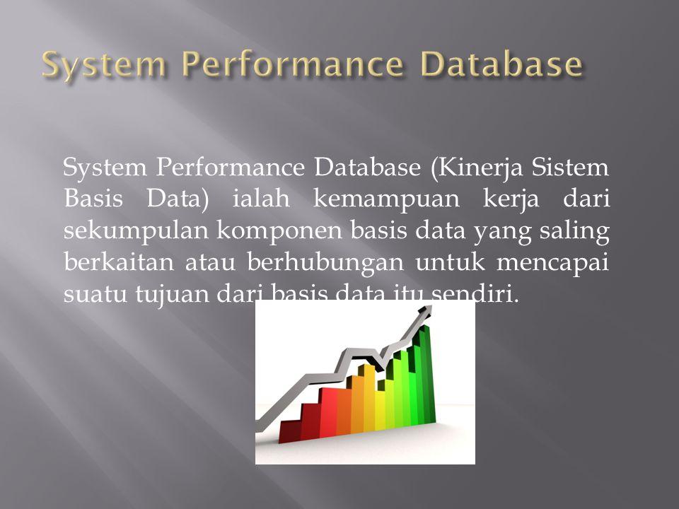 System Performance Database (Kinerja Sistem Basis Data) ialah kemampuan kerja dari sekumpulan komponen basis data yang saling berkaitan atau berhubung
