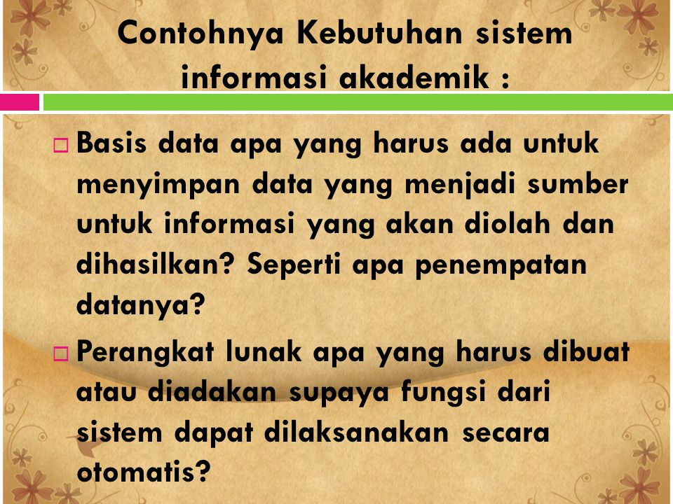 Contohnya Kebutuhan sistem informasi akademik :  Basis data apa yang harus ada untuk menyimpan data yang menjadi sumber untuk informasi yang akan dio