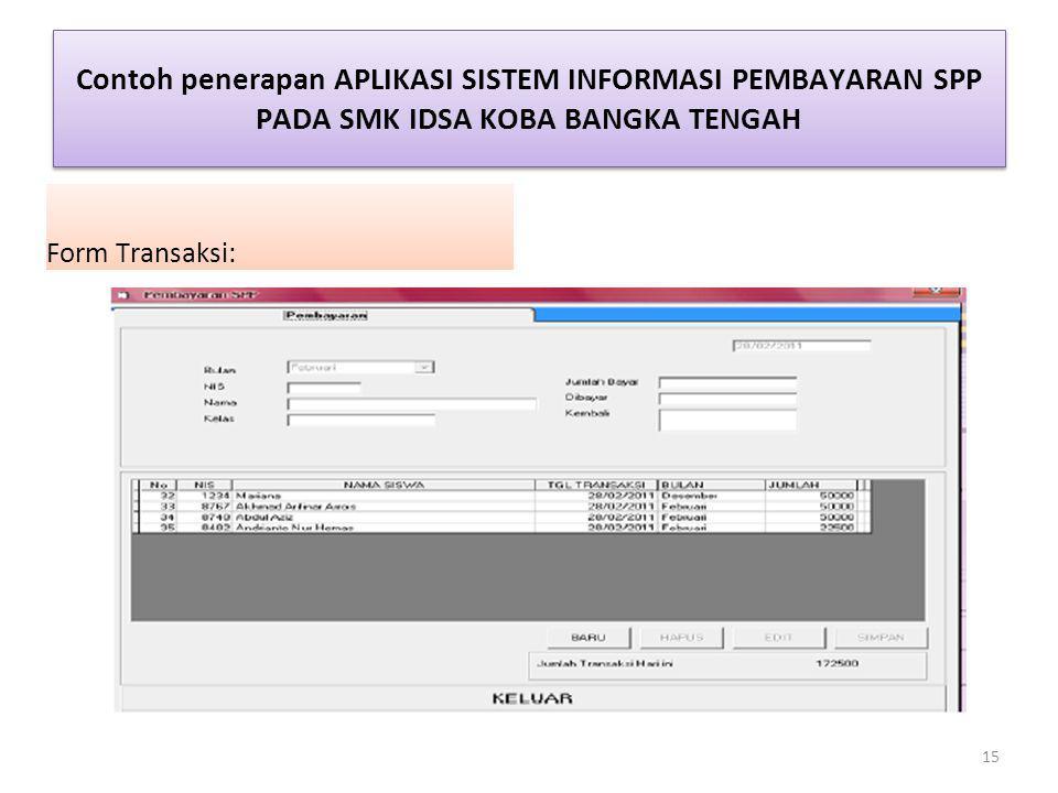 Contoh penerapan APLIKASI SISTEM INFORMASI PEMBAYARAN SPP PADA SMK IDSA KOBA BANGKA TENGAH Form Transaksi: 15