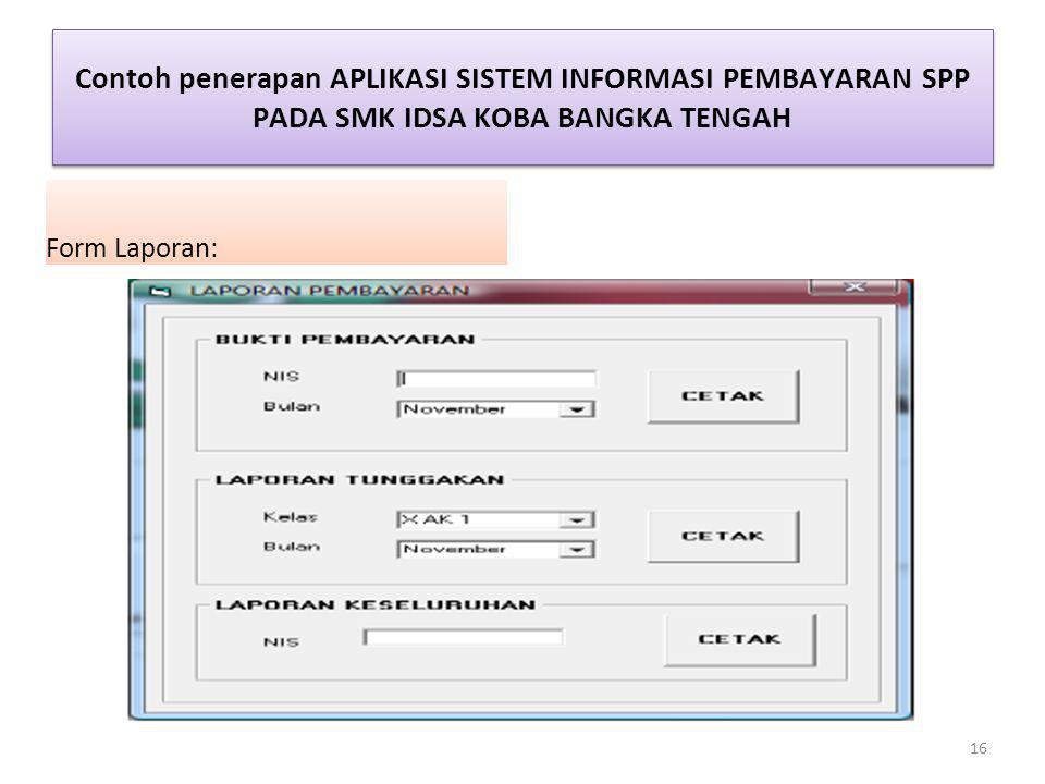 Contoh penerapan APLIKASI SISTEM INFORMASI PEMBAYARAN SPP PADA SMK IDSA KOBA BANGKA TENGAH Form Laporan: 16