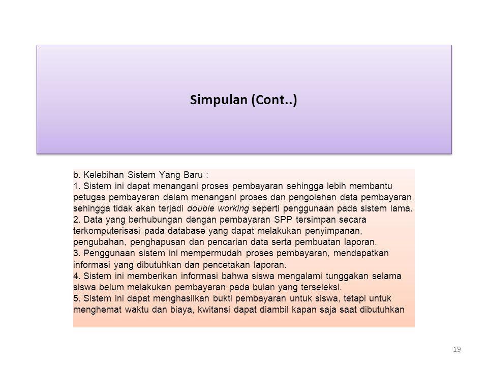 Simpulan (Cont..) b. Kelebihan Sistem Yang Baru : 1. Sistem ini dapat menangani proses pembayaran sehingga lebih membantu petugas pembayaran dalam men