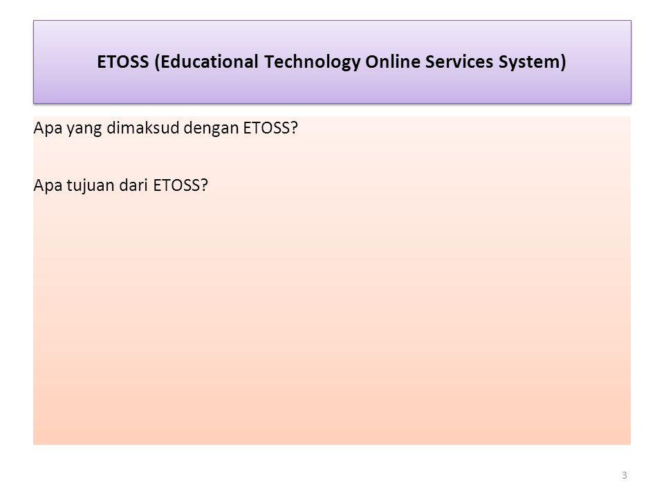 ETOSS (Educational Technology Online Services System) Apa yang dimaksud dengan ETOSS? Apa tujuan dari ETOSS? 3