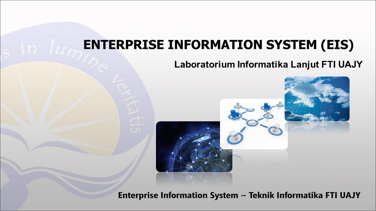 ENTERPRISE INFORMATION SYSTEM (EIS) Laboratorium Informatika Lanjut FTI UAJY