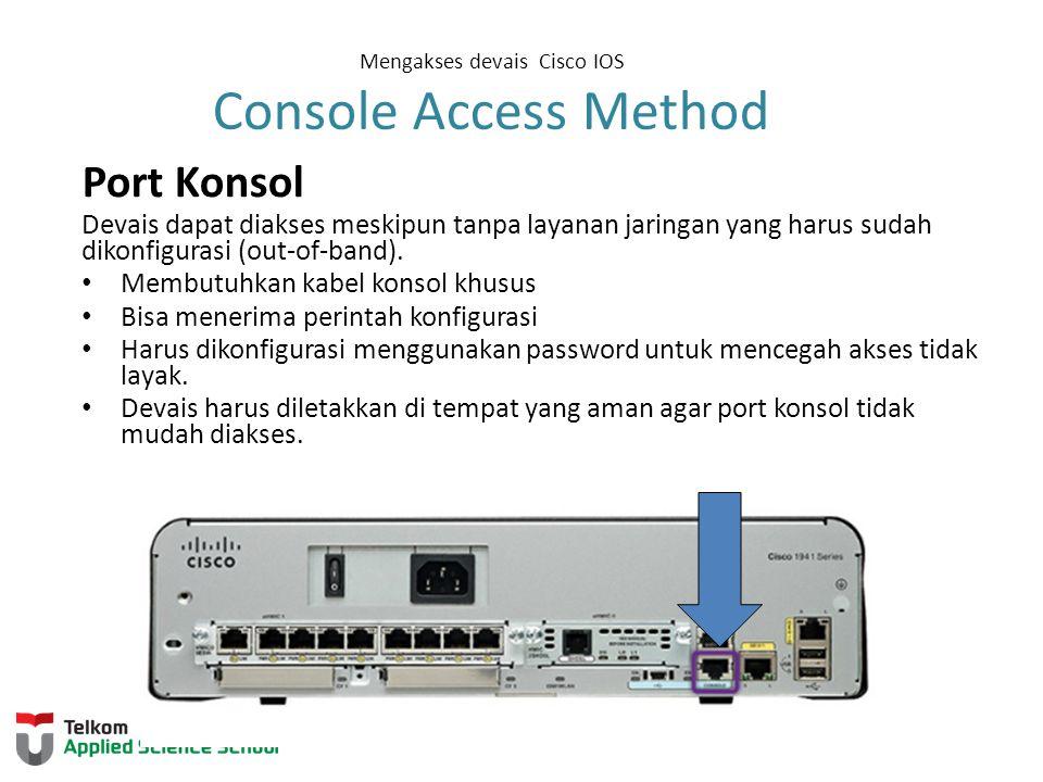 Mengakses devais Cisco IOS Console Access Method Port Konsol Devais dapat diakses meskipun tanpa layanan jaringan yang harus sudah dikonfigurasi (out-of-band).