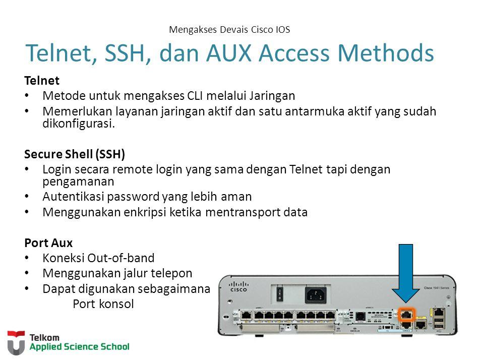 Mengakses Devais Cisco IOS Telnet, SSH, dan AUX Access Methods Telnet Metode untuk mengakses CLI melalui Jaringan Memerlukan layanan jaringan aktif dan satu antarmuka aktif yang sudah dikonfigurasi.