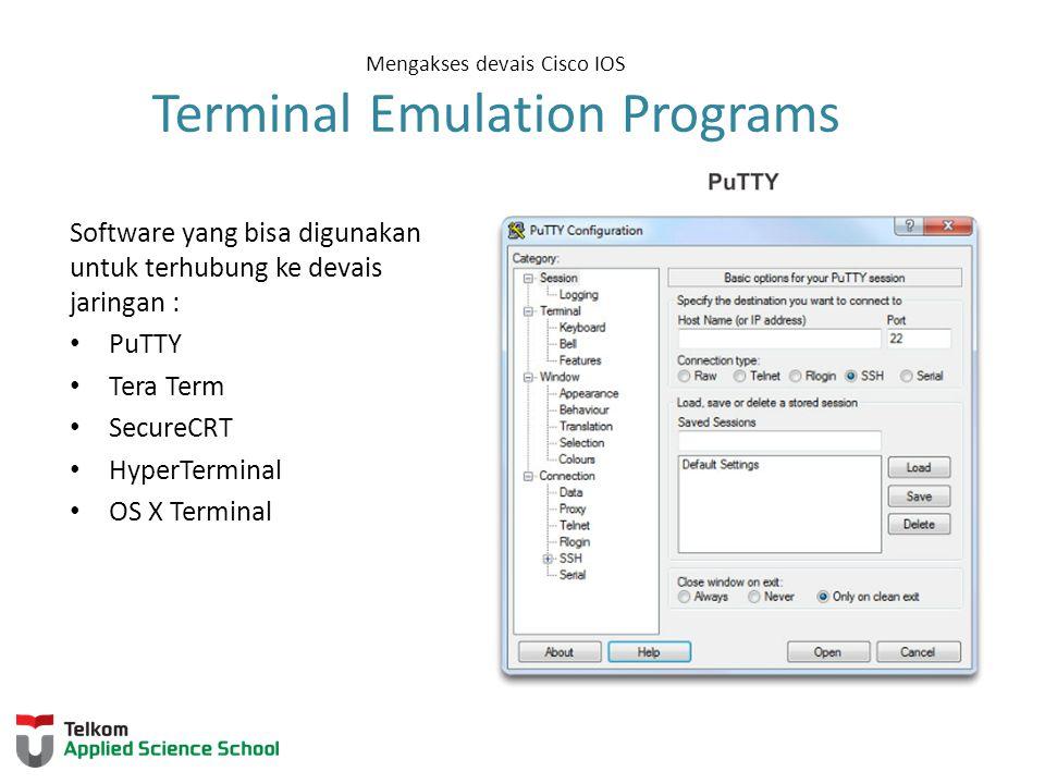 Mengakses devais Cisco IOS Terminal Emulation Programs Software yang bisa digunakan untuk terhubung ke devais jaringan : PuTTY Tera Term SecureCRT HyperTerminal OS X Terminal