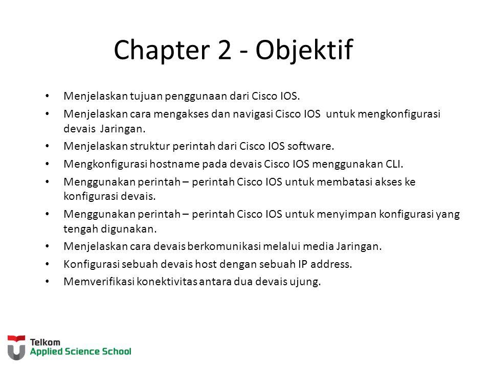 Chapter 2 - Objektif Menjelaskan tujuan penggunaan dari Cisco IOS. Menjelaskan cara mengakses dan navigasi Cisco IOS untuk mengkonfigurasi devais Jari