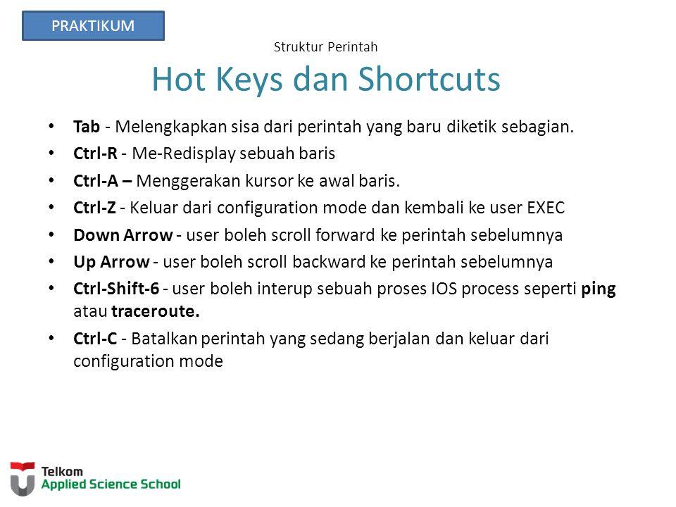 Struktur Perintah Hot Keys dan Shortcuts Tab - Melengkapkan sisa dari perintah yang baru diketik sebagian. Ctrl-R - Me-Redisplay sebuah baris Ctrl-A –