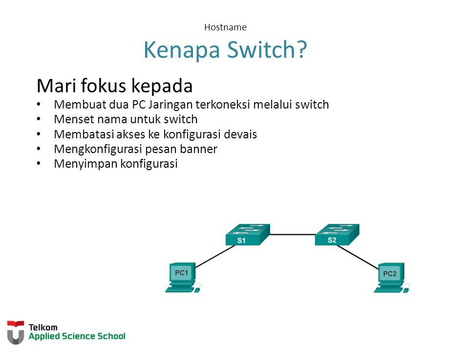 Hostname Kenapa Switch? Mari fokus kepada Membuat dua PC Jaringan terkoneksi melalui switch Menset nama untuk switch Membatasi akses ke konfigurasi de