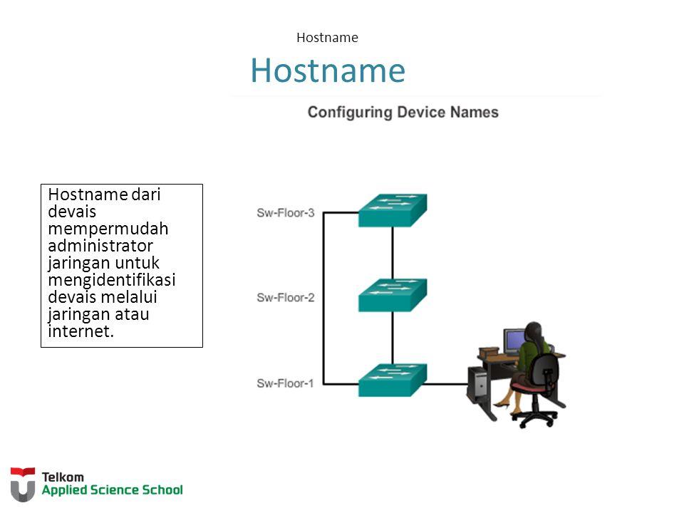 Hostname Hostname dari devais mempermudah administrator jaringan untuk mengidentifikasi devais melalui jaringan atau internet.