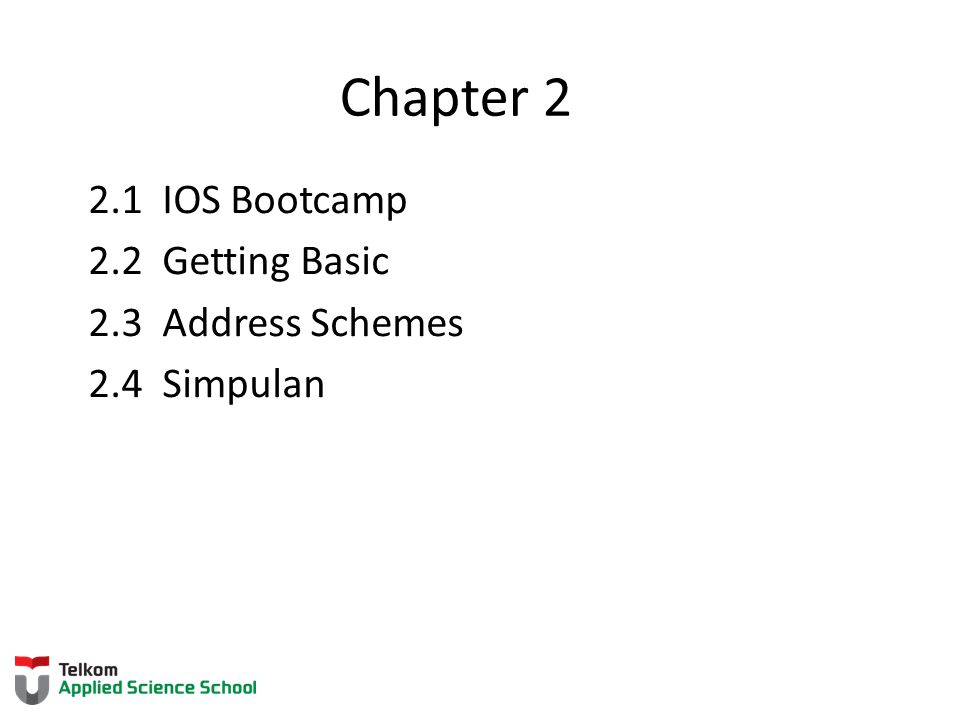 Chapter 2 2.1 IOS Bootcamp 2.2 Getting Basic 2.3 Address Schemes 2.4 Simpulan