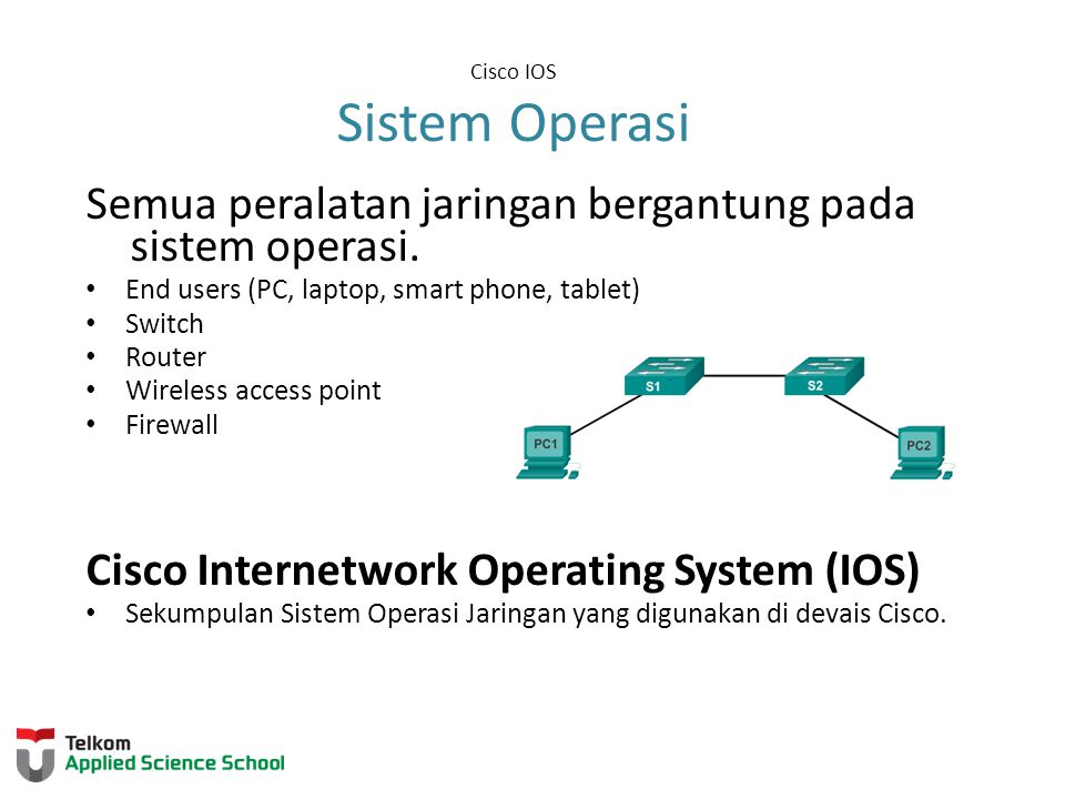 Cisco IOS Sistem Operasi Semua peralatan jaringan bergantung pada sistem operasi.