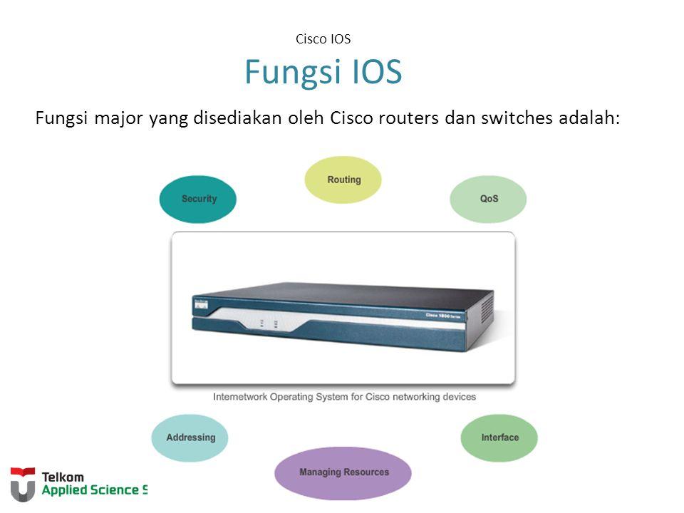 Cisco IOS Fungsi IOS Fungsi major yang disediakan oleh Cisco routers dan switches adalah:
