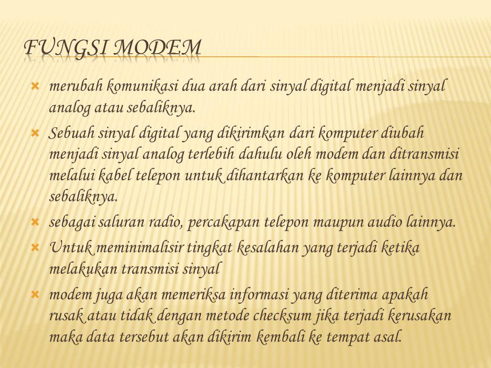  merubah komunikasi dua arah dari sinyal digital menjadi sinyal analog atau sebaliknya.