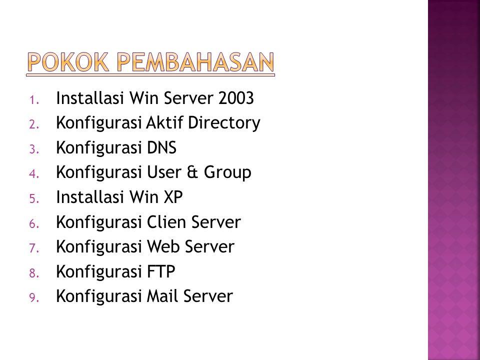 1. Installasi Win Server 2003 2. Konfigurasi Aktif Directory 3.
