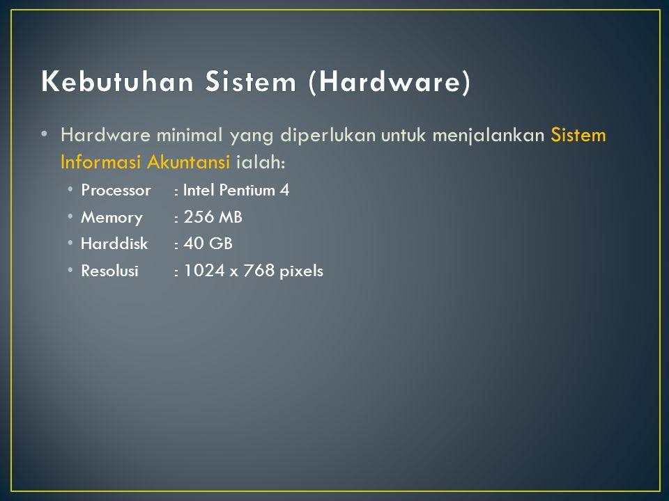 Hardware minimal yang diperlukan untuk menjalankan Sistem Informasi Akuntansi ialah: Processor: Intel Pentium 4 Memory: 256 MB Harddisk: 40 GB Resolusi: 1024 x 768 pixels