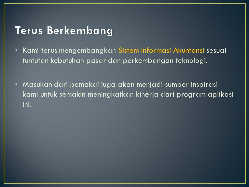 Kami terus mengembangkan Sistem Informasi Akuntansi sesuai tuntutan kebutuhan pasar dan perkembangan teknologi.