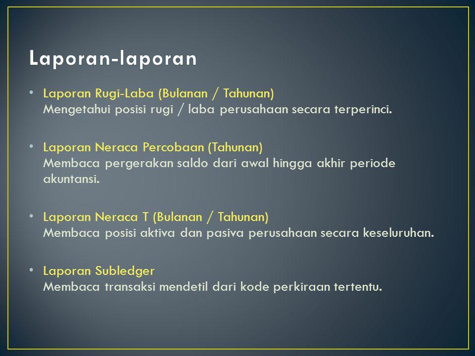 Laporan Rugi-Laba (Bulanan / Tahunan) Mengetahui posisi rugi / laba perusahaan secara terperinci.