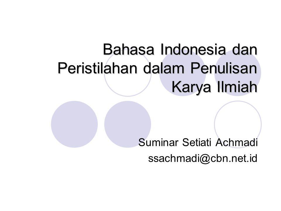 Bahasa Indonesia dan Peristilahan dalam Penulisan Karya Ilmiah Suminar Setiati Achmadi ssachmadi@cbn.net.id
