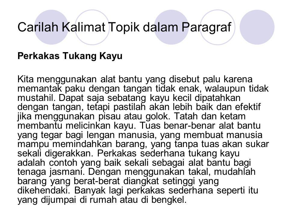 Carilah Kalimat Topik dalam Paragraf Perkakas Tukang Kayu Kita menggunakan alat bantu yang disebut palu karena memantak paku dengan tangan tidak enak, walaupun tidak mustahil.