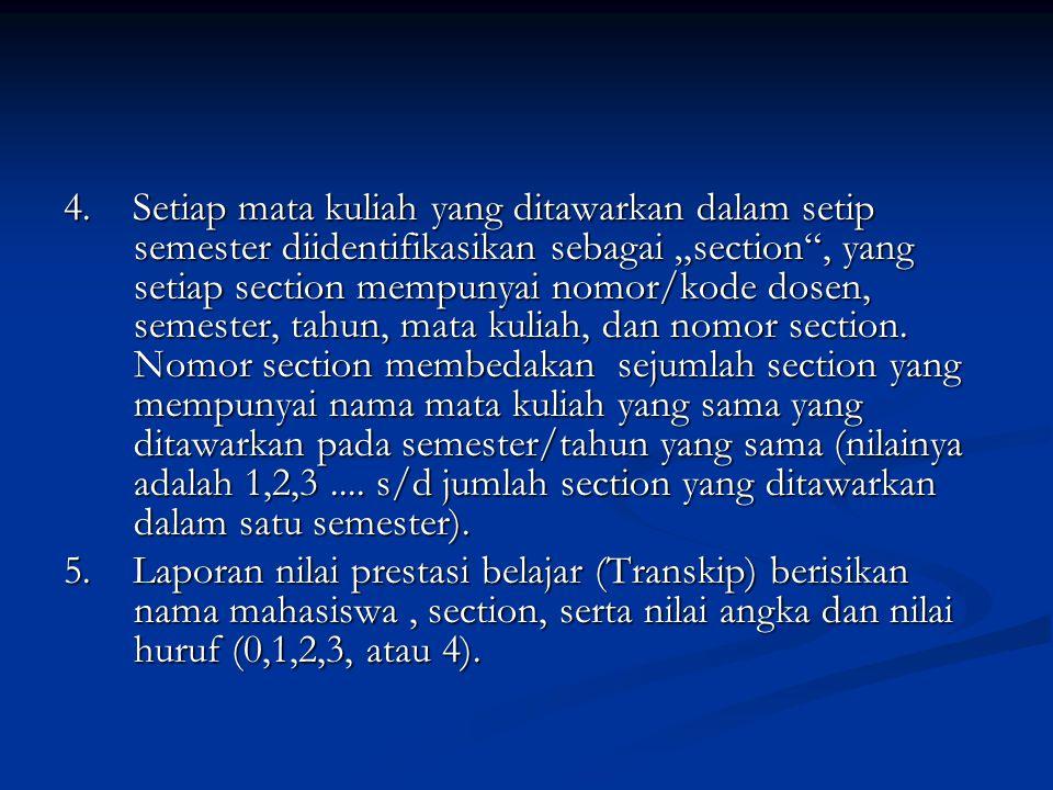 """4. Setiap mata kuliah yang ditawarkan dalam setip semester diidentifikasikan sebagai """"section"""", yang setiap section mempunyai nomor/kode dosen, semest"""