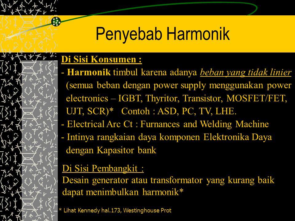 Penyebab Harmonik Di Sisi Pembangkit : Desain generator atau transformator yang kurang baik dapat menimbulkan harmonik* Di Sisi Konsumen : - Harmonik