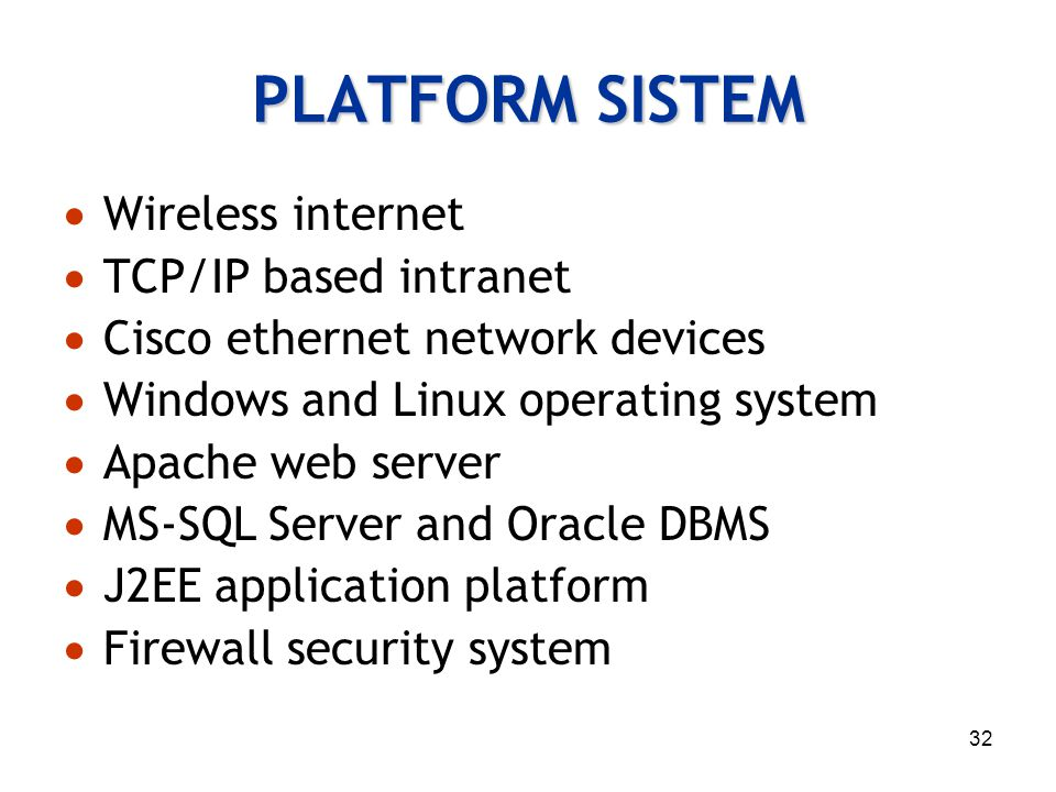 32 PLATFORM SISTEM  Wireless internet  TCP/IP based intranet  Cisco ethernet network devices  Windows and Linux operating system  Apache web serv