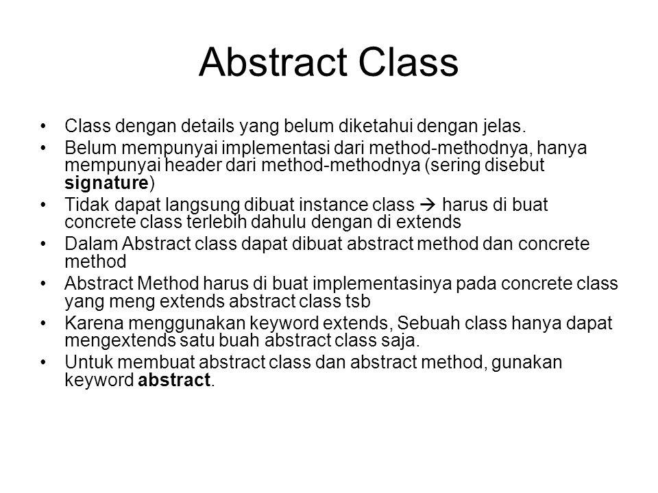 Abstract Class Class dengan details yang belum diketahui dengan jelas.