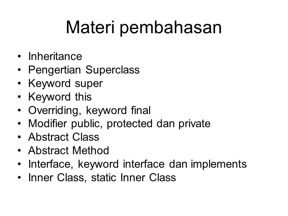 Inheritance Pewarisan suatu class pada class lainnya Semua method dan atribut diwariskan pada class yang melakukan extend pada class tersebut Keyword untuk melakukan pewarisan: extends Contoh: public class Contoh extends KelasLain { }