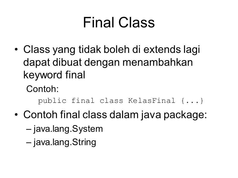Final Class Class yang tidak boleh di extends lagi dapat dibuat dengan menambahkan keyword final Contoh: public final class KelasFinal {...} Contoh final class dalam java package: –java.lang.System –java.lang.String