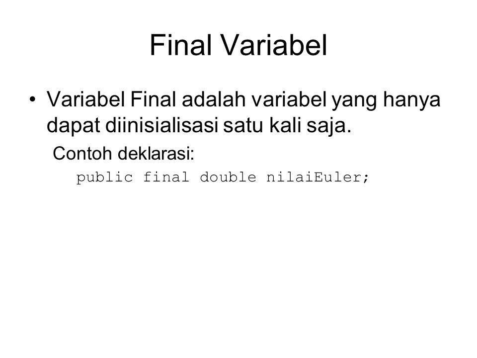 Final Variabel Variabel Final adalah variabel yang hanya dapat diinisialisasi satu kali saja.