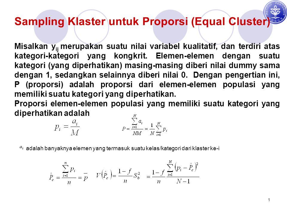 1 Sampling Klaster untuk Proporsi (Equal Cluster) Misalkan y ij merupakan suatu nilai variabel kualitatif, dan terdiri atas kategori-kategori yang kon