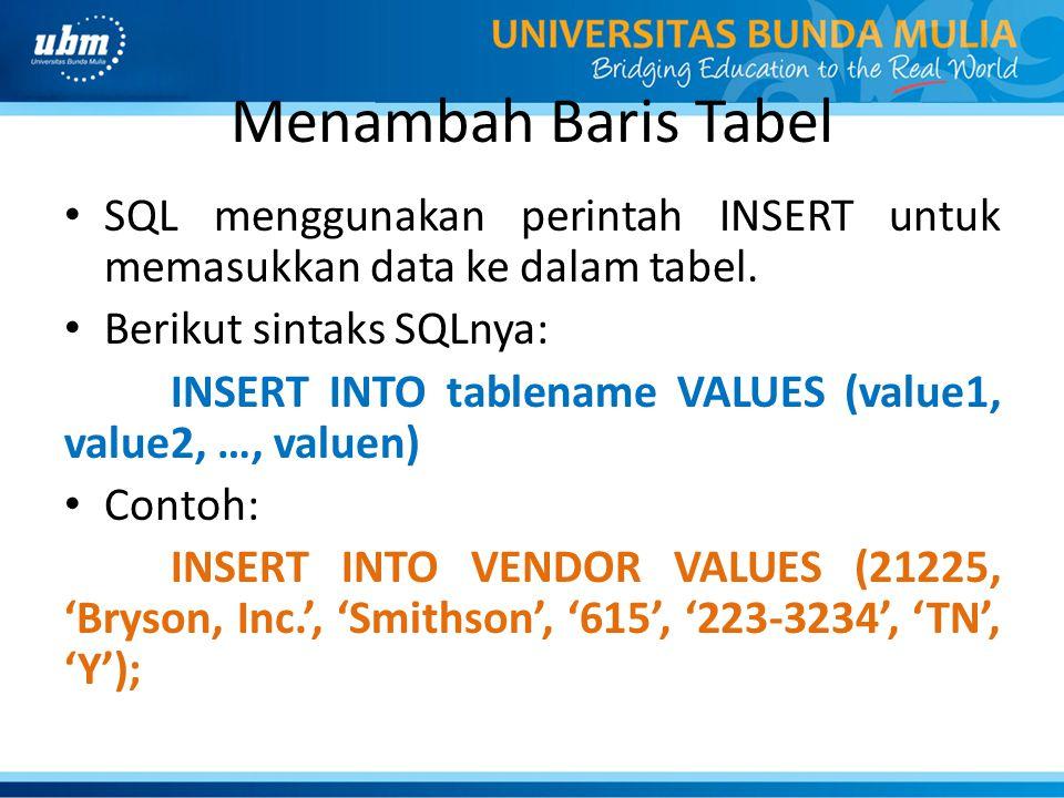 Menambah Baris Tabel SQL menggunakan perintah INSERT untuk memasukkan data ke dalam tabel. Berikut sintaks SQLnya: INSERT INTO tablename VALUES (value